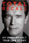 Total Recall: My Unbelievably True Life Story by Arnold Schwarzenegger and Peter Petre