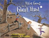 We're Going on a Ghost Hunt, by Susan Pearson and illus. by S. D. Schindler