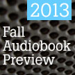 Fall Audiobook Preview: 2013, by Sue-Ellen Beauregard