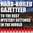 Hard-Boiled Gazetteer to the Best Mystery Settings in the World, by Bill Ott