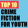 Top 10 Crime Fiction for Youth by Ilene Cooper