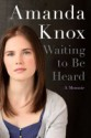 Waiting to Be Heard by Amanda Knox