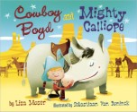 Cowboy Boyd and Mighty Calliope by Lisa Moser, illustrated by Sebastiaan Van Doninck