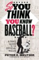 So You Think You Know Baseball? A Fan's Guide to the Official Rules by Peter E. Meltzer