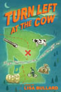 Turn Left at the Cow, by Lisa Bullard