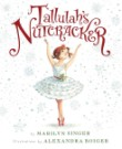 Tallulah's Nutcracker, by Marilyn Singer, illustrated by Alexandra Boiger