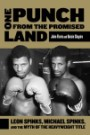 One Punch from the Promised Land: Leon spinks, Michael Spinks, and the Myth of the Heavyweight Title by John Florio and Ouisie Shapiro