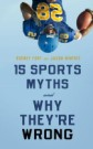 15 Sports Myths and Why They're Wrong by Rodney Fort and Jason Winfree