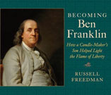 Becoming Ben Franklin: How a Candle-Maker's Son Helped Light the Flame of Liberty, by Russell Freedman
