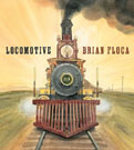 Locomotive, written and illustrated by Brian Floca
