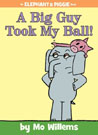 A Big Guy Took My Ball! By Mo Willems.