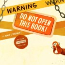 Warning: Do Not Open This Book!by Adam Lehrhaupt, illustrated by Matthew Forsythe