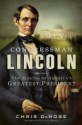Congressman Lincoln: The Making of America's Greatest President by Chris DeRose