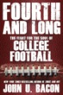 Fourth and Long: The Fight for the Soul of College Football by John U. Bacon