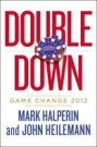Double Down: Game Change 2012 by Mark Halperin and John Heilemann