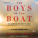 The Boys in the Boat: Nine Americans and Their Epic Quest for Gold at the 1936 Berlin Olympics, by Daniel James Brown; read by Edward Herrmann