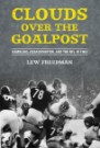 Clouds over the Goalpost: Gambling, Assassination, and the NFL in 1963 by Lew Freedman
