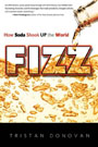 Fizz: How Soda Shook Up the World, by Tristan Donovan
