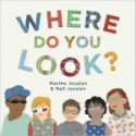 Where Do You Look? by Marthe Jocelyn and Nell Jocelyn