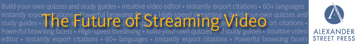 Alexander Street Press - The Future of Streaming Video
