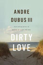 Dirty Love, by Andre Dubus III
