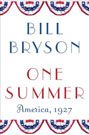One Summer: America, 1927, by Bill Bryson