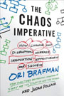 The Chaos Imperative: How Chance and Disruption Increase Innovation, Effectiveness, and Success, by Ori Brafman and Judah Pollack