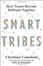 Smart Tribes: How Teams Become Brilliant Together, by Christine Comaford