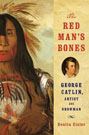 The Red Man's Bones: George Catlin, Artist and Showman, by Benita Eisler