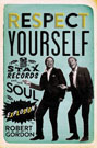 Respect Yourself: Stax Records and the Soul Explosion, by Robert Gordon