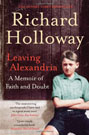 Leaving Alexandria: A Memoir of Faith and Doubt By Richard Holloway
