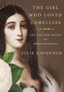 The Girl Who Loved Camellias: The Life and Legend of Marie Duplessis, by Julie Kavanagh