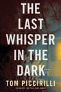 The Last Whisper in the Dark, by Tom Piccirilli