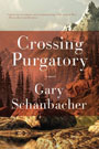 Crossing Purgatory, by Gary Schanbacher