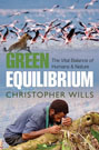 Green Equilibrium: The Vital Balance of Humans & Nature, by Christopher Wills