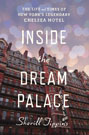 Inside the Dream Palace: The Life and Times of New York's Legendary Chelsea Hotel, by Sherill Tippins