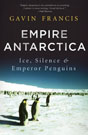 Empire Antarctica: Ice, Silence, and Emperor Penguins, by Gavin Francis