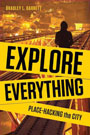 Explore Everything: Place-Hacking the City, by Bradley L. Garrett