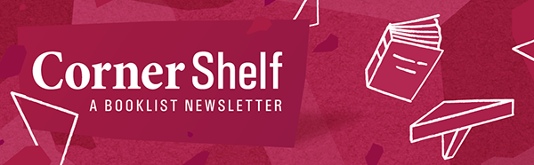 Corner Shelf - A Booklist Newsletter