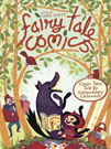 Fairy Tale Comics: Classic Tales Told by Extraordinary Cartoonists, edited by Chris Duffy