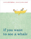If You Want to See a Whale, by Julie Fogliano