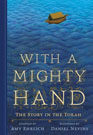 With a Mighty Hand: The Story in the Torah By Amy Ehrlich and illustrated by Daniel Nevins