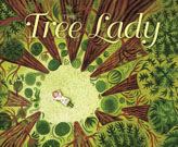 The Tree Lady: The True Story of How One Tree-Loving Woman Changed a City Forever, by H. Joseph Hopkins and illustrated by Jill McElmurry
