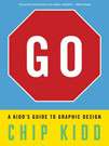 Go: A Kidd's Guide to Graphic Design, by Chip Kidd