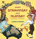 When Stravinsky Met Nijinsky: Two Artists, Their Ballet, and One Extraordinary Riot, by Lauren Stringer