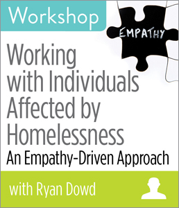 Working with Individuals Affected by Homelessness: An Empathy-Driven Approach Workshop
