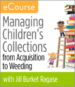 Managing Children's Collections from Acquisition to Weeding eCourse